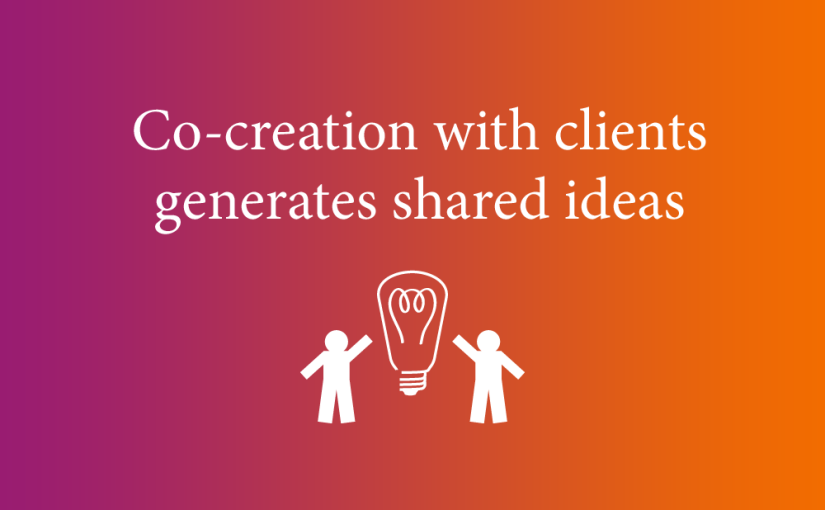 Co-creation with clients generates shared ideas
